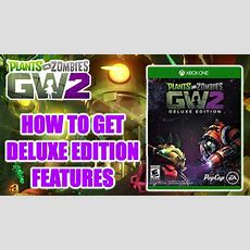 Plants Vs Zombies Garden Warfare 2  How To Get The Deluxe Editionpreorder Features Youtube