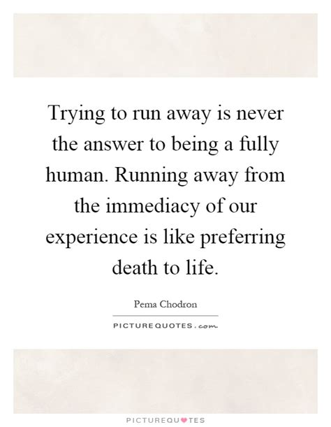 Trying To Run Away Quotes