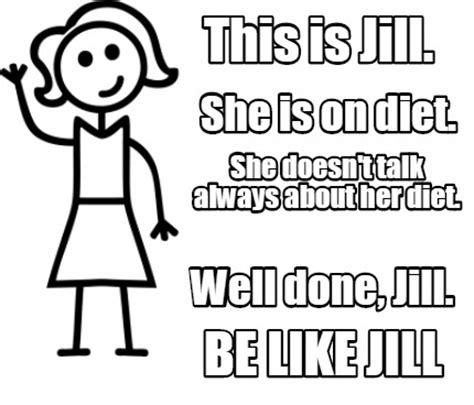 Jill Meme - meme creator this is jill well done jill she is on diet she doesn t talk always about h