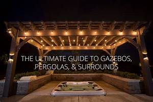 Ultimate Guide To Gazebos  Pergolas  And Surrounds For