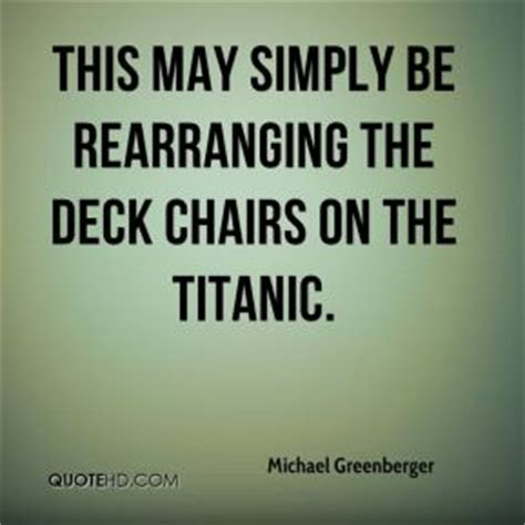 Rearranging Deck Chairs On The Titanic Synonym by Rearranging Quotes Page 1 Quotehd