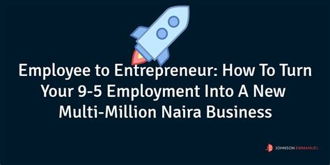 Employee To Entrepreneur How To Turn Your 84 Employment