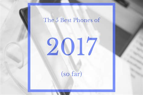 the best smartphones of 2017 so far stuff the 5 best phones of 2017 so far whistleout