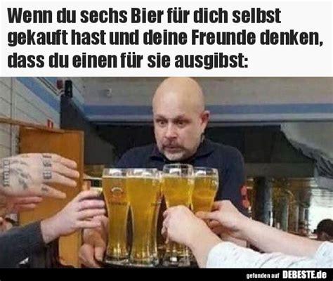 wenn du sechs bier fuer dich selbst gekauft hast und deine