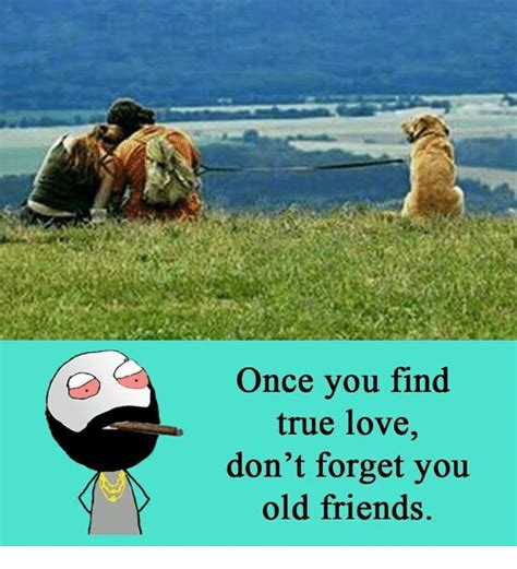 Old Friends Forget You Quotes
