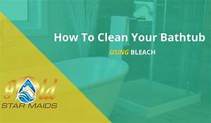 how to clean your bathtub with bleach gold star maids With how to clean bathroom tub
