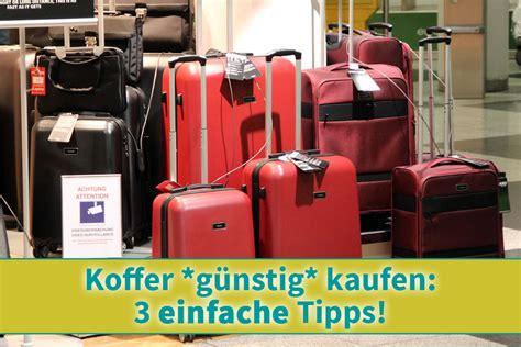 koffer günstig kaufen koffer g 252 nstig kaufen 3 einfache tipps handgep 228 ckguide de