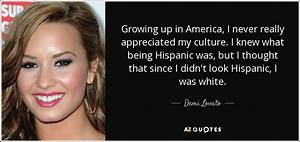 Demi Lovato Quote Growing Up In America I Never Really