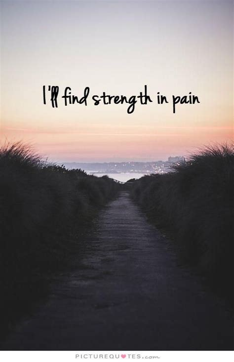 ill find strength  pain picture quotes love