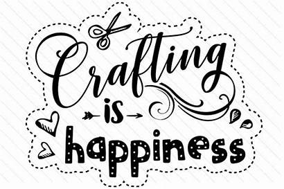 Crafting Happiness Svg Crafts Quote Craft Quotes