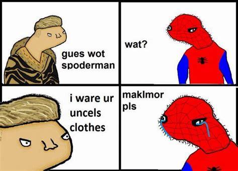 Spoderman Memes - gues wot spoderman wat i ware ur uncels clothes maklmor pls best of funny memes