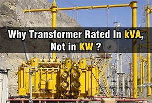 Why Transformer Rated In Kva  Not In Kw