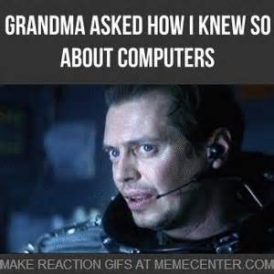 Grandma Meme Computer - when grandma asked how i knew so much about computers by reactiongifs meme center