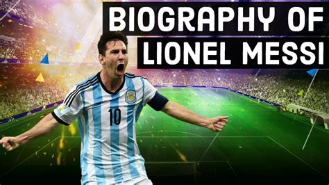 biography  lionel messi great footballer fifa player