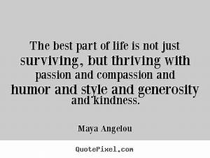 The best part of life is not just surviving,.. Maya ...