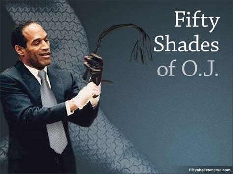 50 Shades Of Grey Memes - oj simpson starring in a 50 shades of grey meme i m just saying pinterest fifty shades and