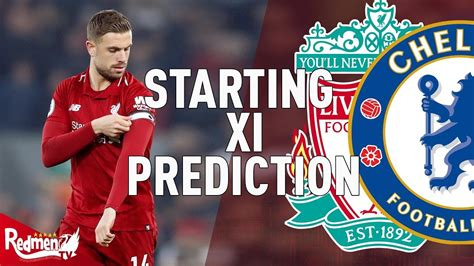 Liverpool v Chelsea   Starting XI Prediction LIVE - The ...