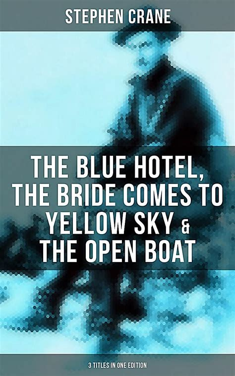 Stephen Crane The Open Boat by Stephen Crane The Blue Hotel The Comes To Yellow