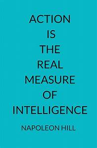 Napoleon Hill  Action Is The Real Measure Of Intelligence