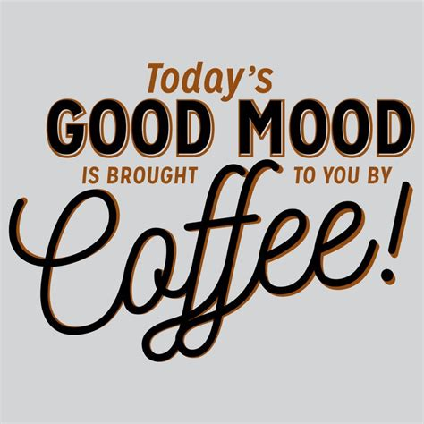 Facts and funnies about coffee for national coffee day because i love coffee! Today's Good Mood T-Shirt | Coffee quotes funny, Coffee humor, Good mood