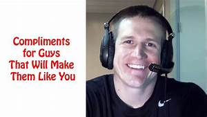 Compliments for Guys That Will Make Them Love You - YouTube