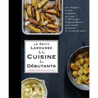 fnac livres cuisine petit larousse cuisine des débutants cartonné collectif achat livre achat prix fnac