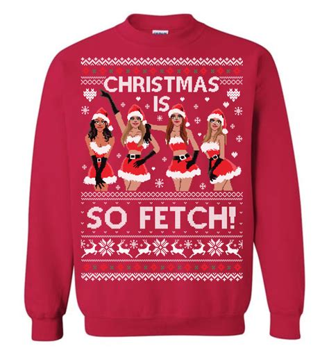 Christmas Is So Fetch Ugly Christmas Sweater The