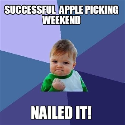 Meme Images - meme creator successful apple picking weekend nailed it meme generator at memecreator org