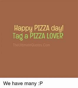 Happy PIZZA Day... Happy Pizza Quotes