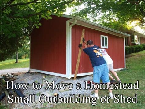 how to move a shed how to move a homestead small outbuilding or shed