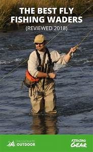 Best Fly Fishing Waders To Buy In 2020   A Complete Review