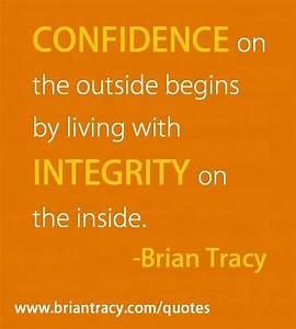 """Confidence on the outside begins by living with integrity ..."
