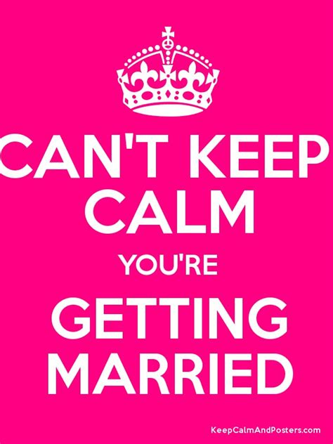 when can you get married can t keep calm you re getting married poster