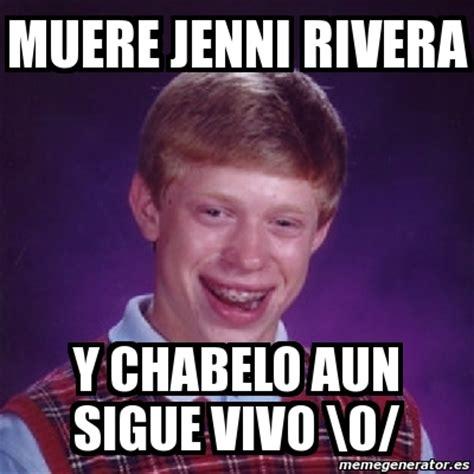 Jenni Rivera Memes - meme bad luck brian muere jenni rivera y chabelo aun sigue vivo 0 2047223