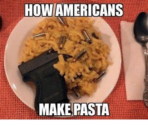Pasta Memes - how americans make pasta dank meme on sizzle