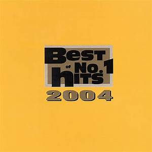 Best Of No 1 Hits 2004 Various Artists Songs