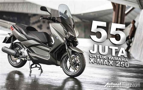 Gambar Motor Yamaha Xmax by Harga Yamaha Xmax 250 Resmi Diluncurkan Autonetmagz