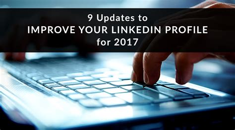 9 updates to improve your linkedin profile for 2017