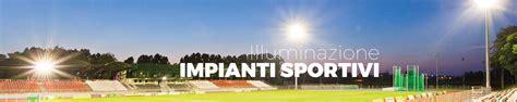Illuminazione Ci Sportivi by Xlite Illuminazione Led Apparecchi Illuminazione A Led