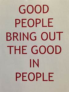 Good people bring out the good in people | Turning over ...