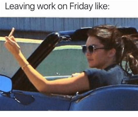 Leaving Work On Friday Meme - 25 best memes about leaving work on friday leaving work on friday memes