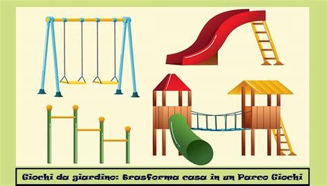 giochi bimbi da giardino giochi da giardino trasforma casa in un parco dei