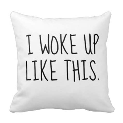 i woke up like this pillow pillows throw pillows zazzle