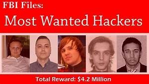These Are The FBI's Most Wanted Hackers — Total $4.2 ...