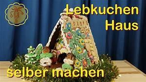Lebkuchenhaus Selber Machen : tutorial lebkuchenhaus selber machen backen bauen und ~ Watch28wear.com Haus und Dekorationen
