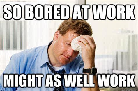 Bored At Work Memes Image Memes At Relatablycom