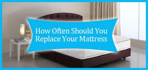 how often should you replace your mattress best mattresses reviews 2017 ultimate buying guide