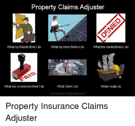 Claims Adjuster Meme - property claims adjuster what my friends thinkido what my mom thinks i do what the media thinks
