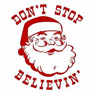 Don39t Stop Believin39 Santa Christmas Svg Cuttable Designs