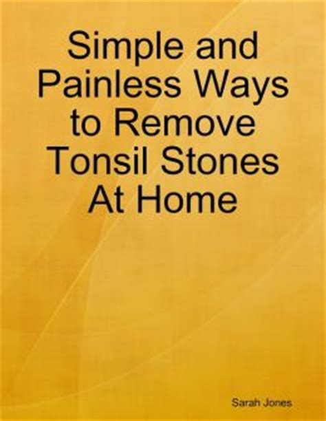 removing tonsil stones at home simple and painless ways to remove tonsil stones at home 34703